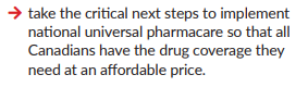 """""""take the critical next steps to implement national universal pharmacare so that all Canadians have the drug coverage the need at an affordable price"""""""
